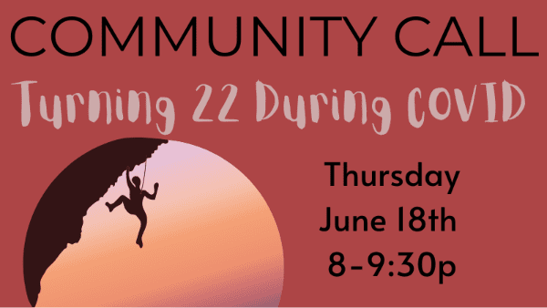 Community Call TURNING 22 DURING COVID