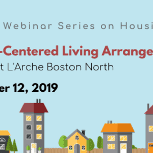 Person-Centered Living Arrangements: A Look at L'Arche Boston NorthGuest: Jennifer Matthews, Executive Director, L'Arche Boston North