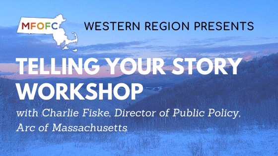 TELLING YOUR STORY WORKSHOP WITH Charlie Fiske, Director of Public Policy, Arc of Massachusetts